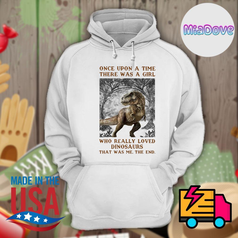 Once upon a time there was a girl who really loved dinosaurs that was me the end s Hoodie