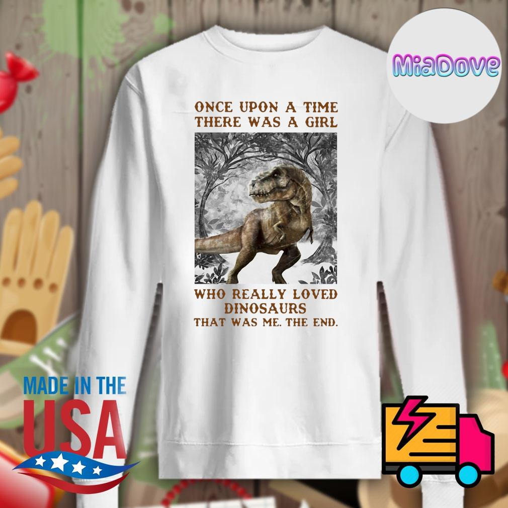Once upon a time there was a girl who really loved dinosaurs that was me the end s Sweater