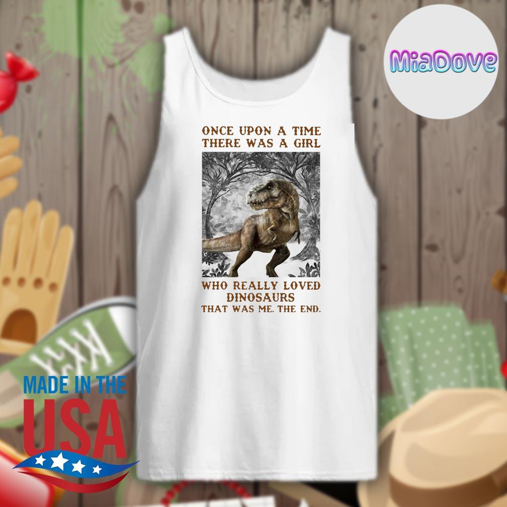 Once upon a time there was a girl who really loved dinosaurs that was me the end s Tank-top