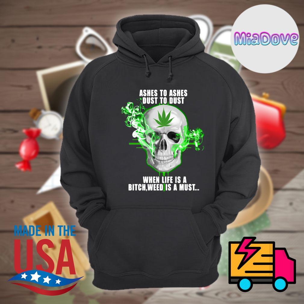 Skull Ashes to ashes dust to dust when life is a bitch weed is a must s Hoodie