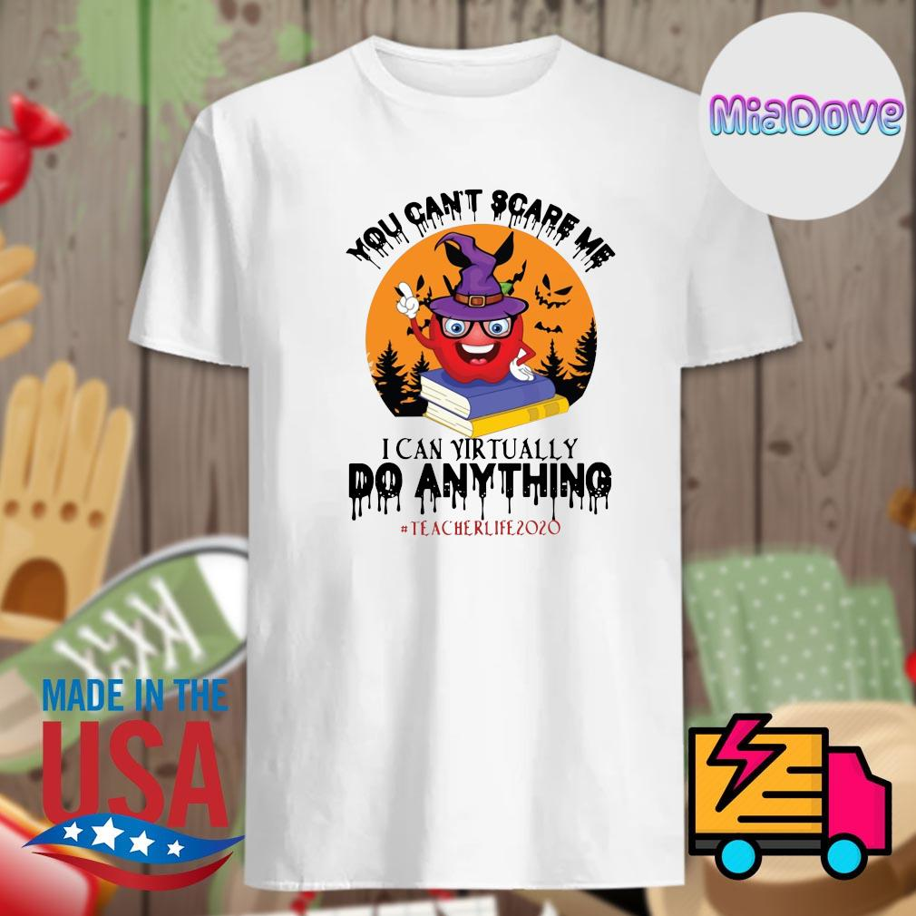 Teacher you can't scare me I can virtually do anything teacher life 2020 Halloween shirt