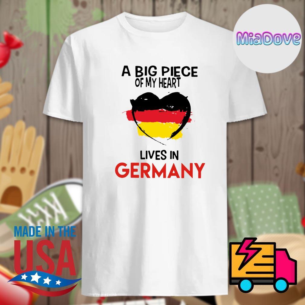 A big piece of my heart lives in Germany shirt