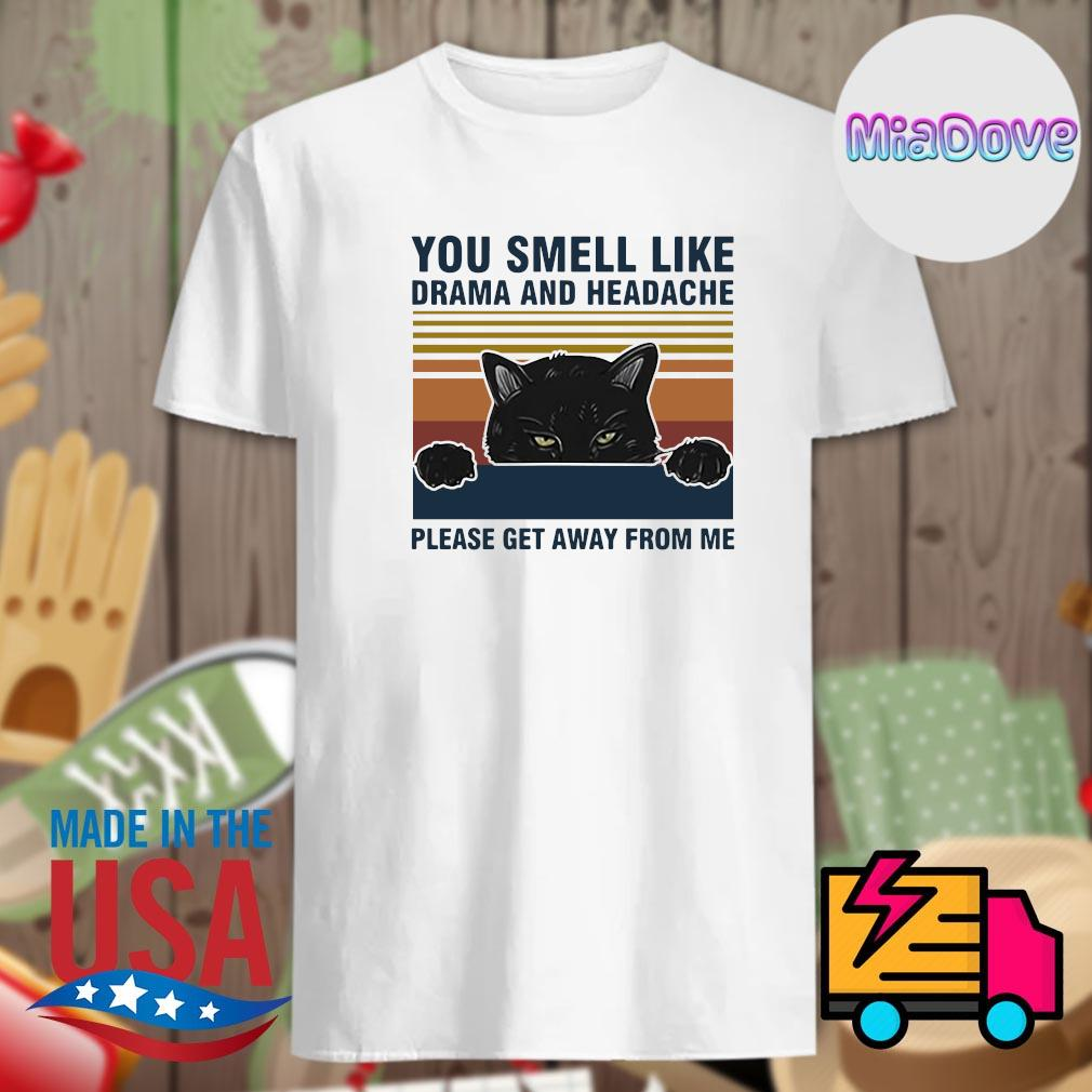 Black cat you smell like drama and headache please get away from me vintage shirt