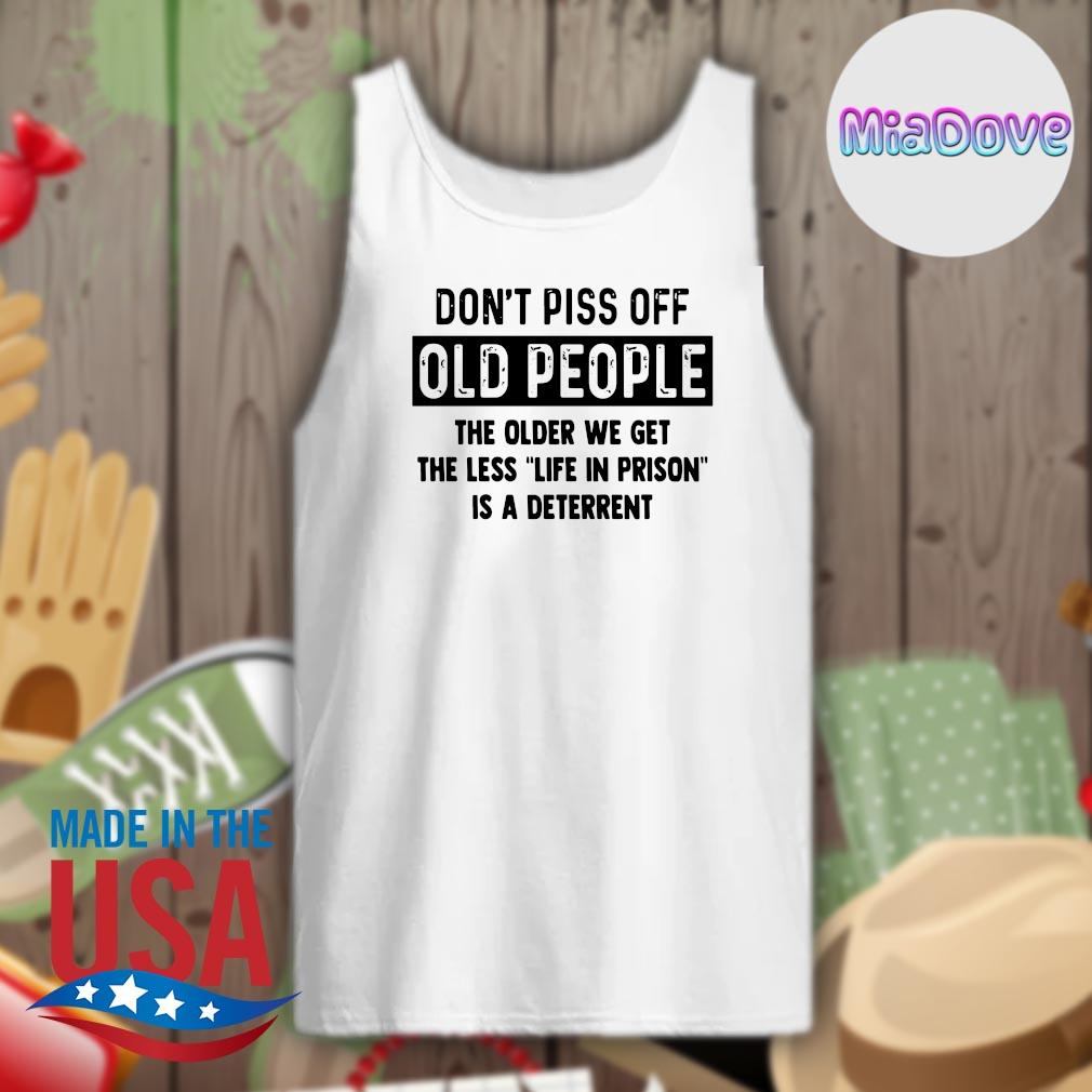Don't piss off old people the older we get the less life in prison is a deterrent s Tank-top