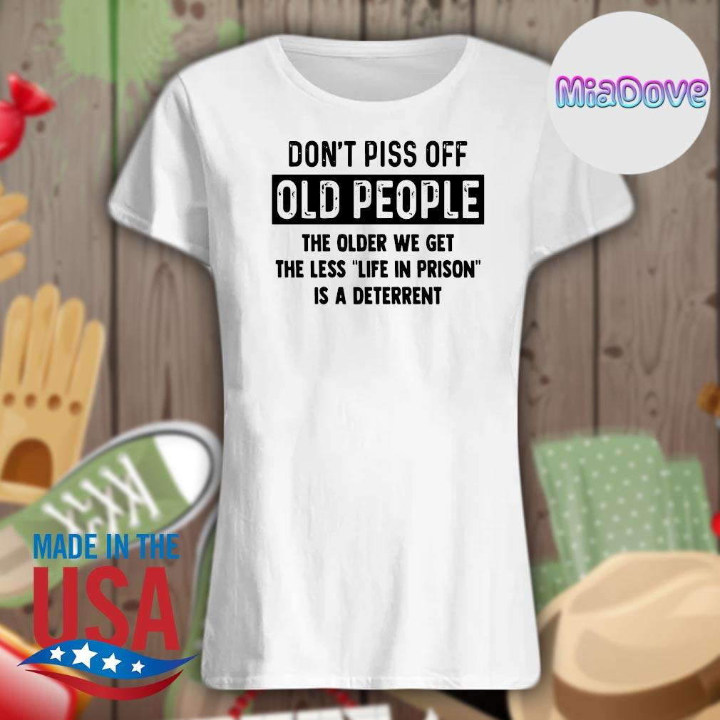 Don't piss off old people the older we get the less life in prison is a deterrent s V-neck