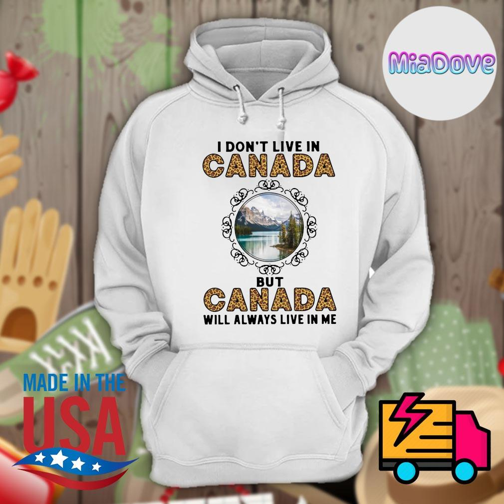 I don't live in Canada but Canada will always live in me s Hoodie