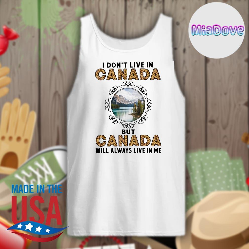 I don't live in Canada but Canada will always live in me s Tank-top