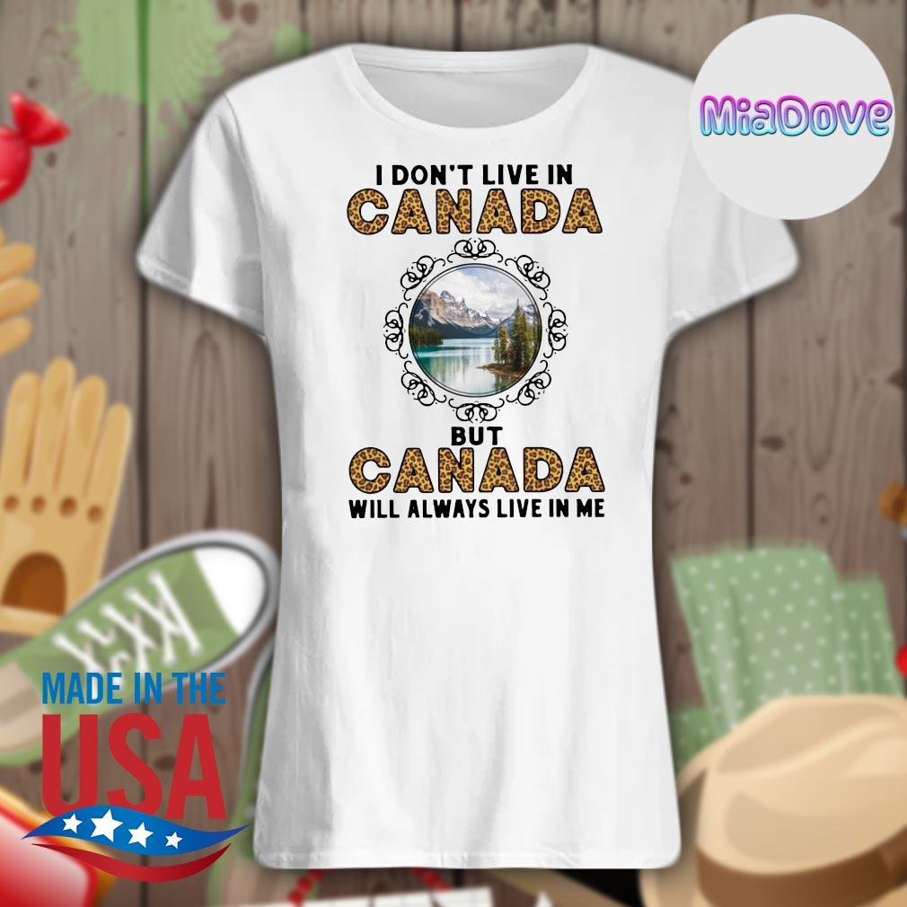 I don't live in Canada but Canada will always live in me s V-neck