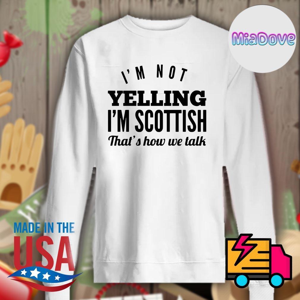I'm not Yelling I'm Scottish that's how we talk s Sweater