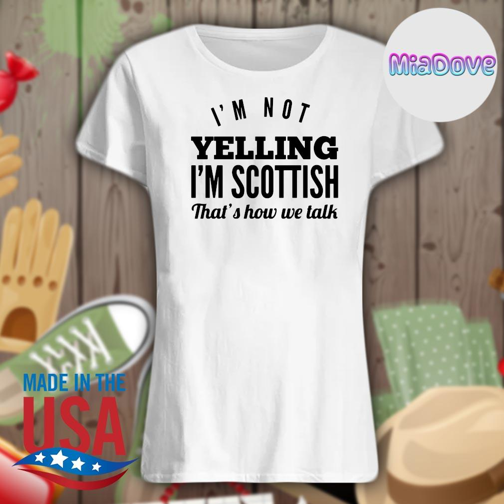I'm not Yelling I'm Scottish that's how we talk s V-neck