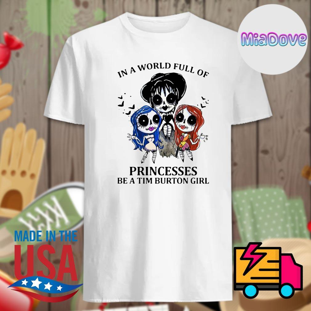 In a world full of princesses be a tim burton girl Halloween shirt