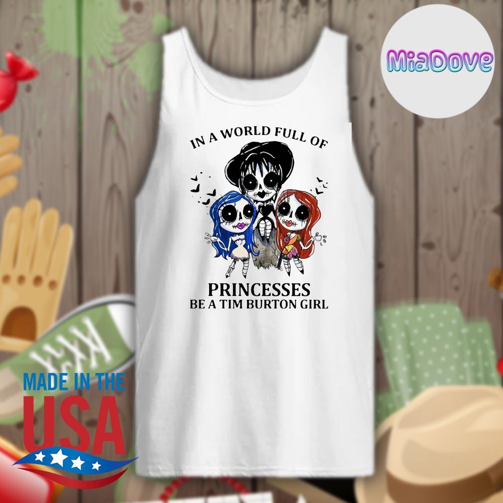 In a world full of princesses be a tim burton girl Halloween s Tank-top