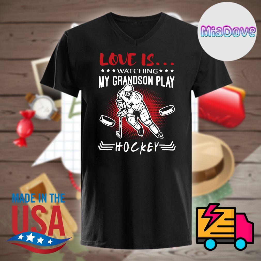 Love is watching my grandson play Hockey shirt