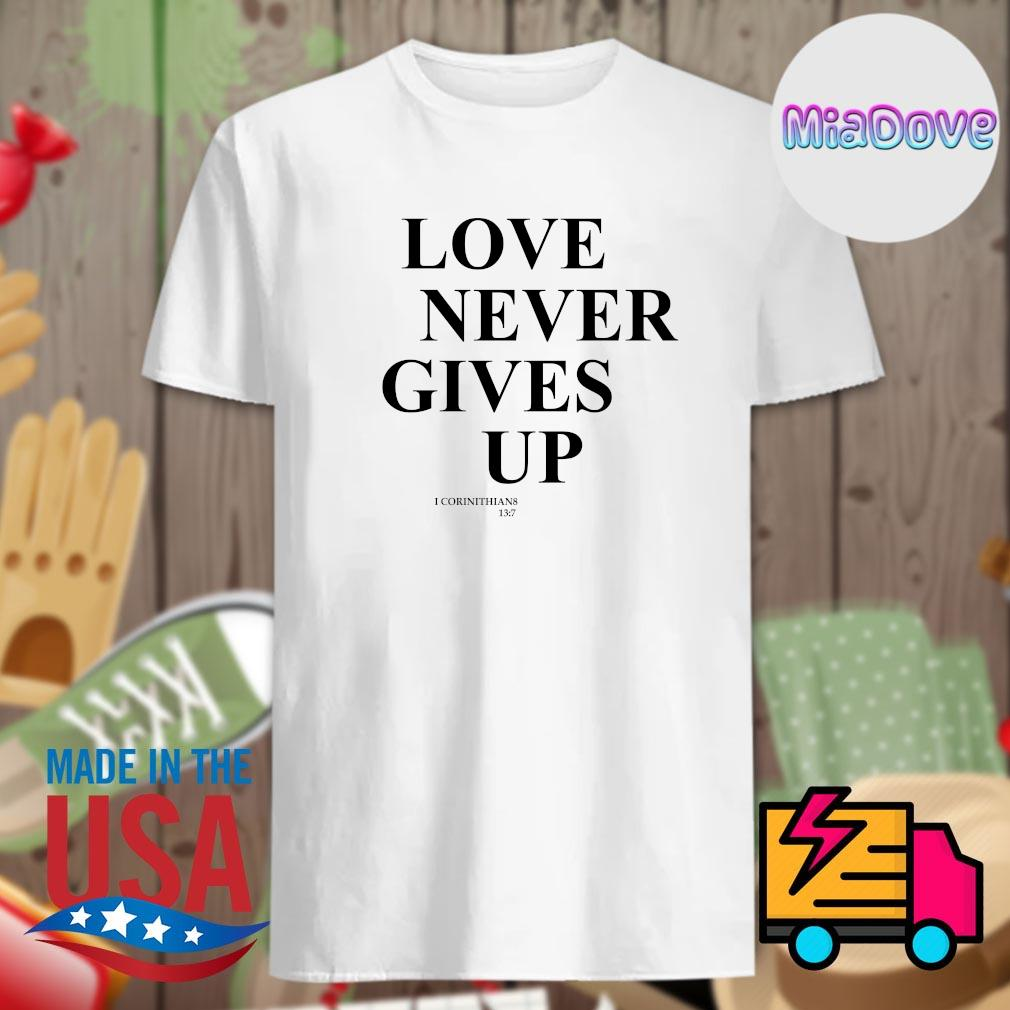 Love never gives up I corinthians 13.7 shirt