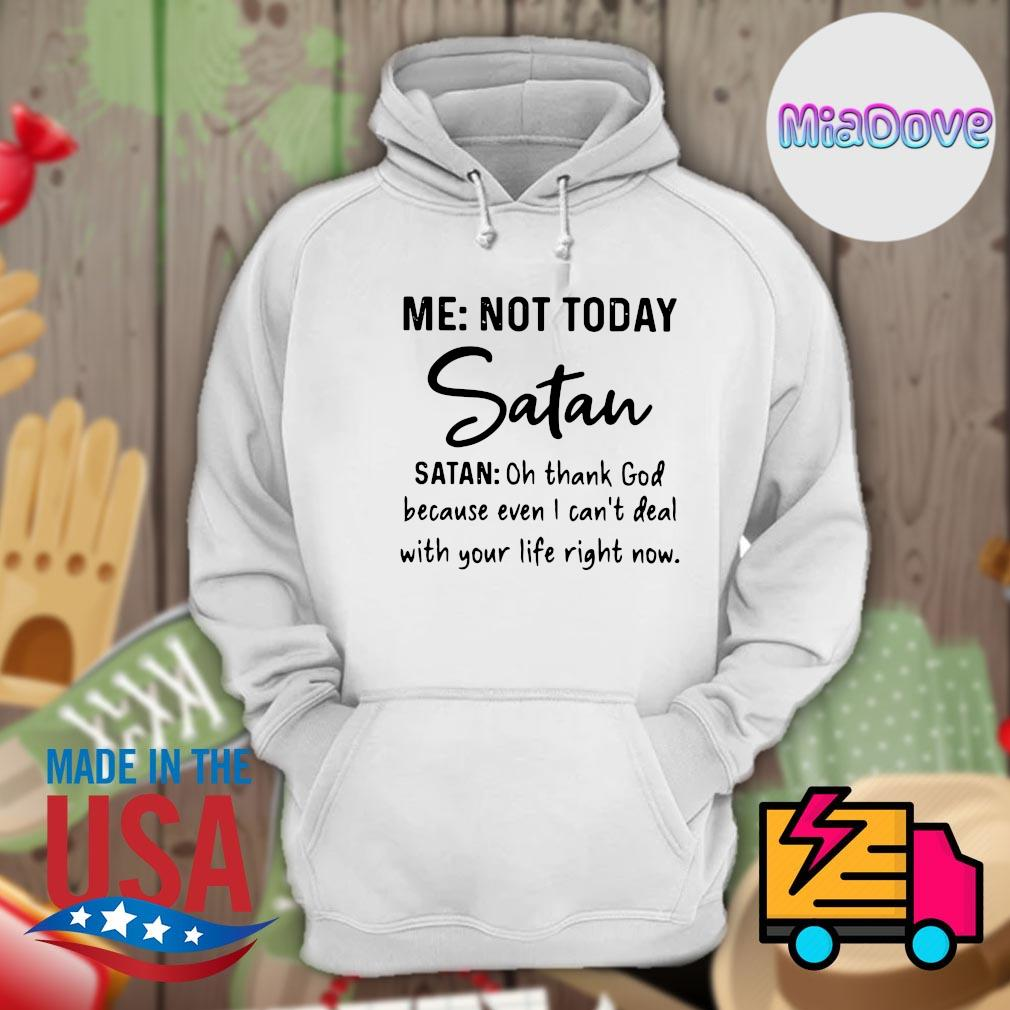 Me not today Satan oh thank God because even I can't deal with your life right now s Hoodie