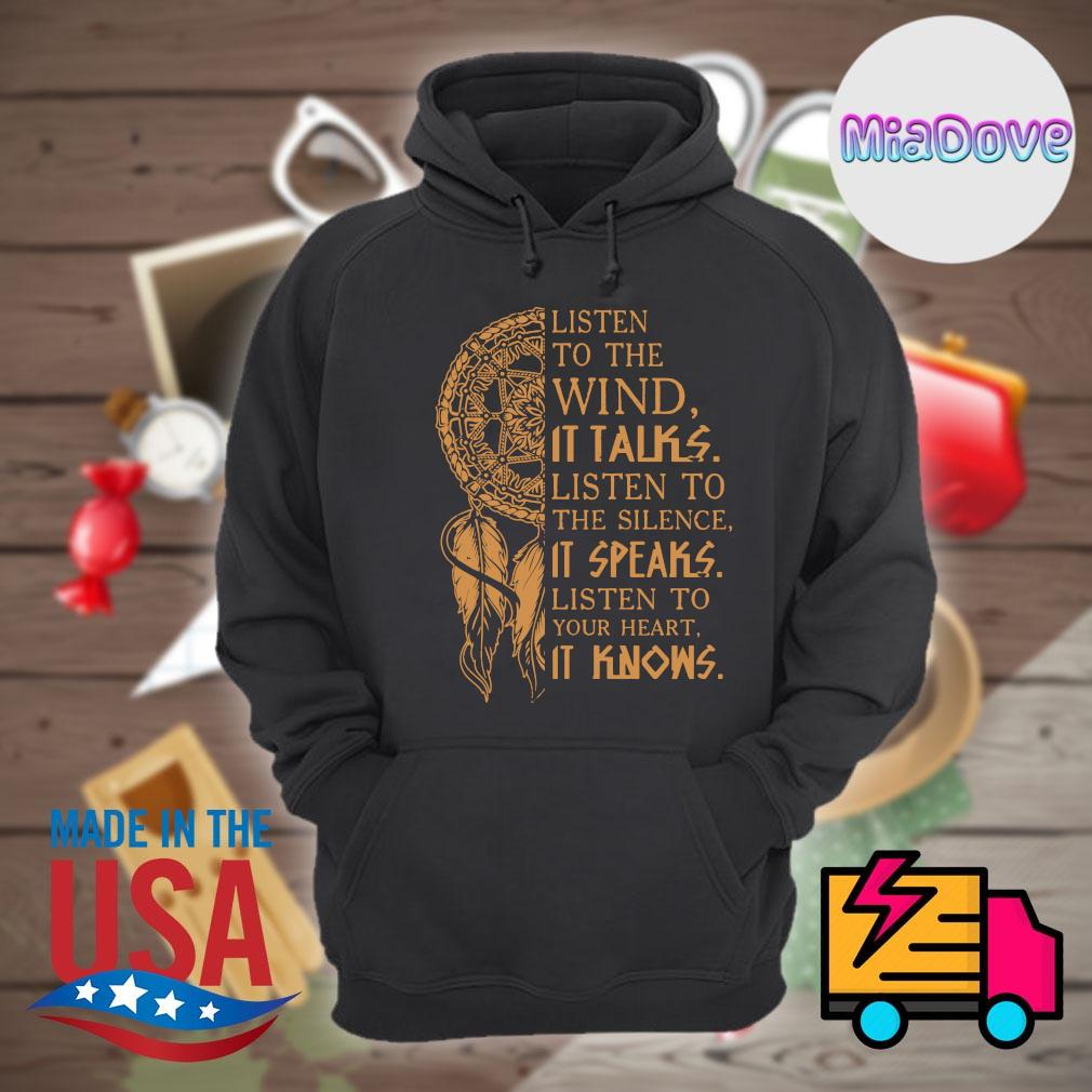 Native pride listen to the wind it talks listen to the silence it speaks listen to your heart it knows s Hoodie