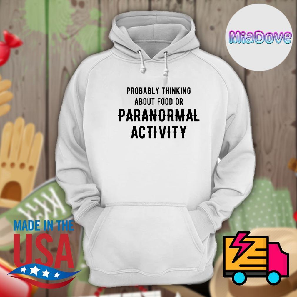 Probably thinking about food or paranormal activity s Hoodie