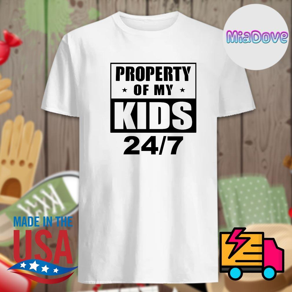 Property of my kids 247 shirt