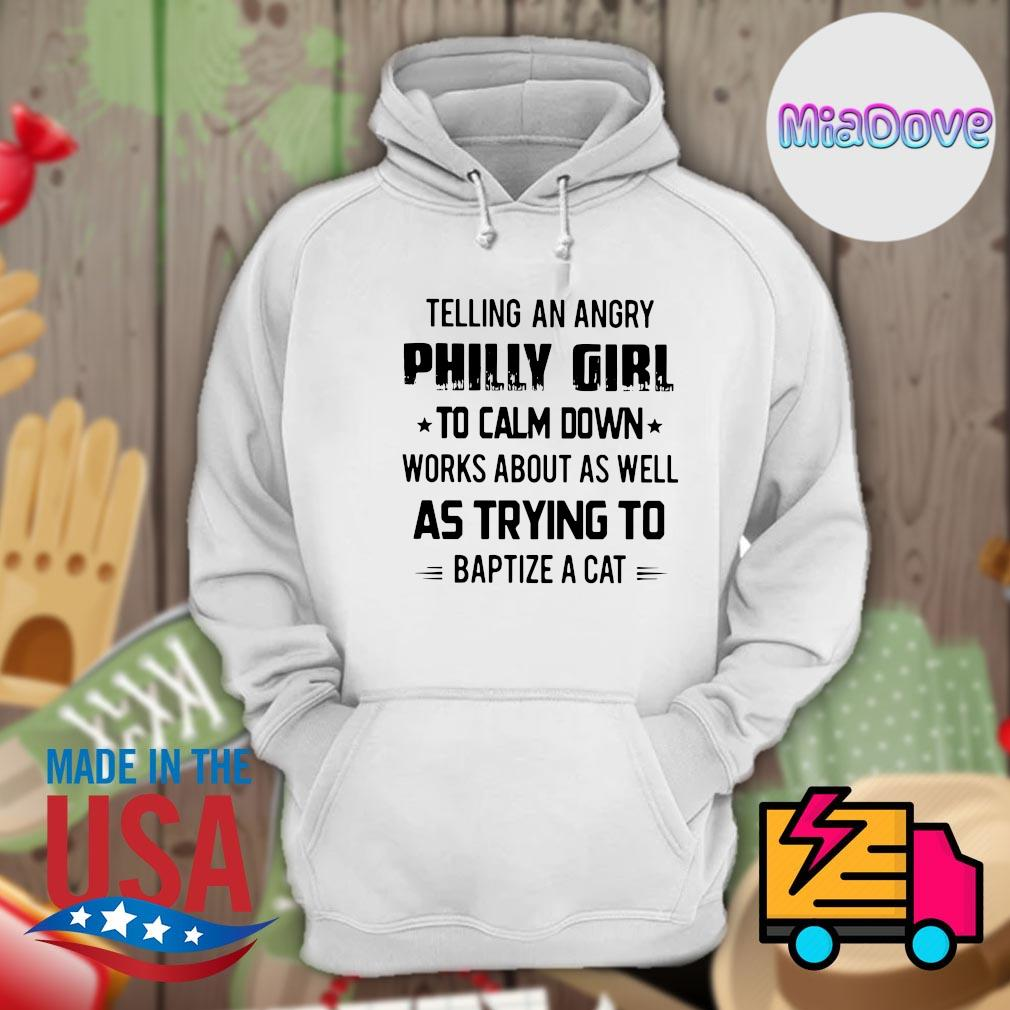Telling an angry Philly girl to calm down works about as well as trying to baptize a cat s Hoodie