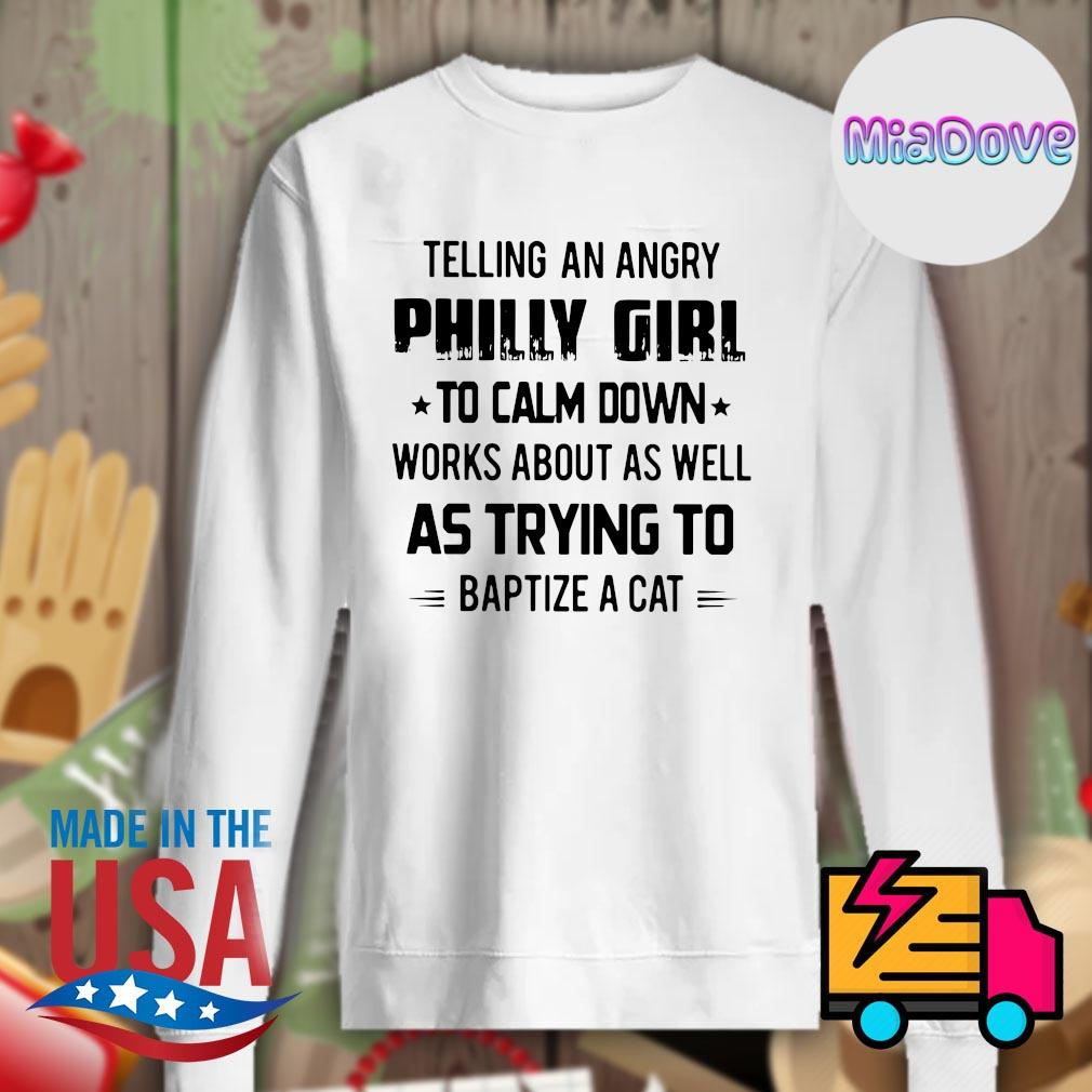 Telling an angry Philly girl to calm down works about as well as trying to baptize a cat s Sweater