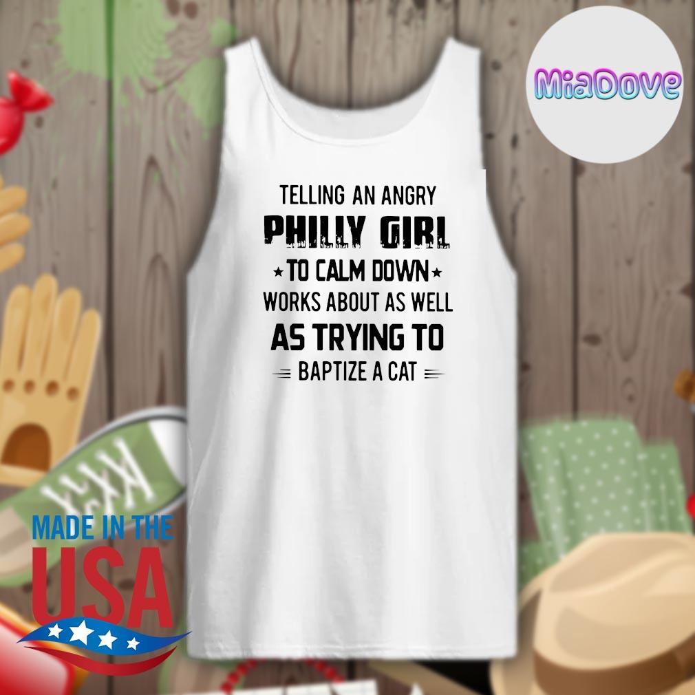 Telling an angry Philly girl to calm down works about as well as trying to baptize a cat s Tank-top