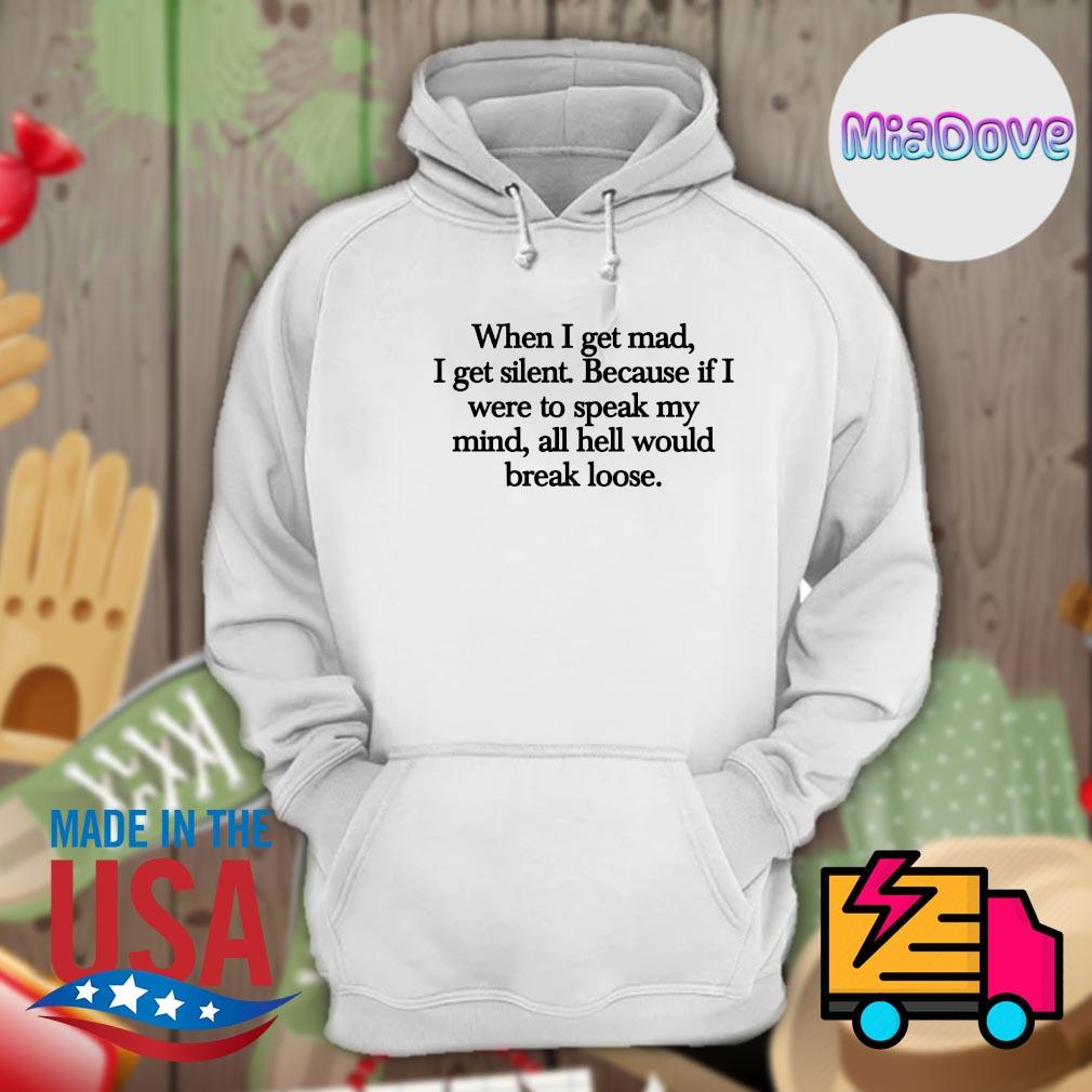 When I get mad I get silent because if I were to speak my mind all hell would break loose s Hoodie