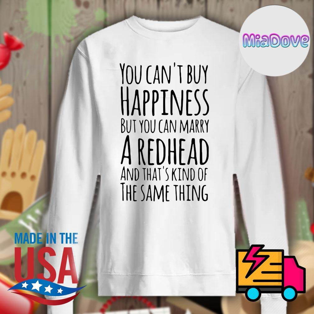You can't buy happiness but you can marry a Redhead and that's kind of the same thing s Sweater