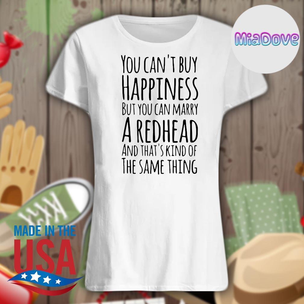 You can't buy happiness but you can marry a Redhead and that's kind of the same thing s V-neck