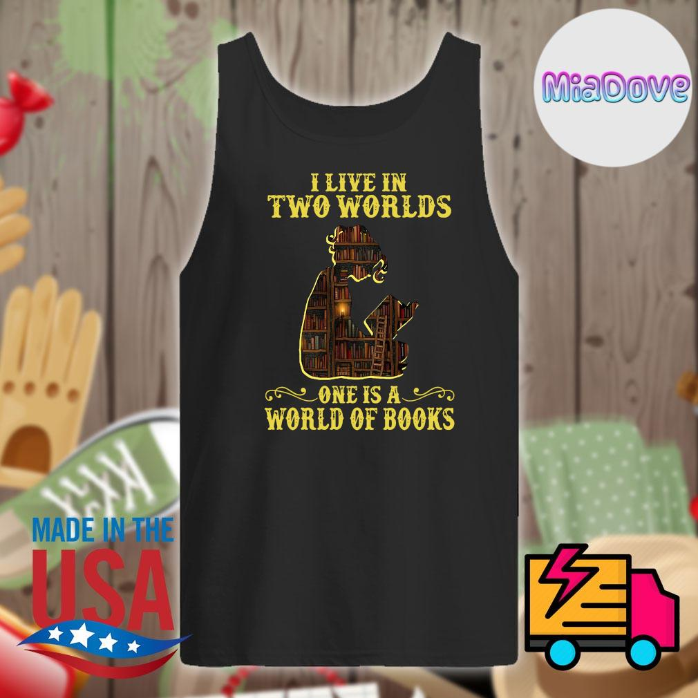I live in two worlds one is a world of books s Tank-top
