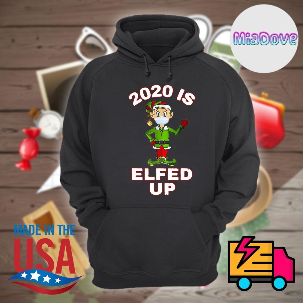 2020 Is Elfed Up Elf Mask Christmas s Hoodie