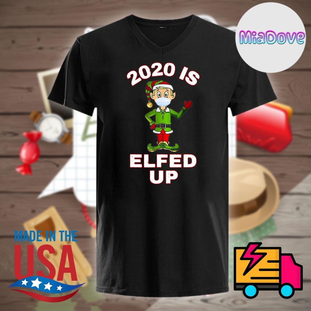 2020 Is Elfed Up Elf Mask Christmas shirt