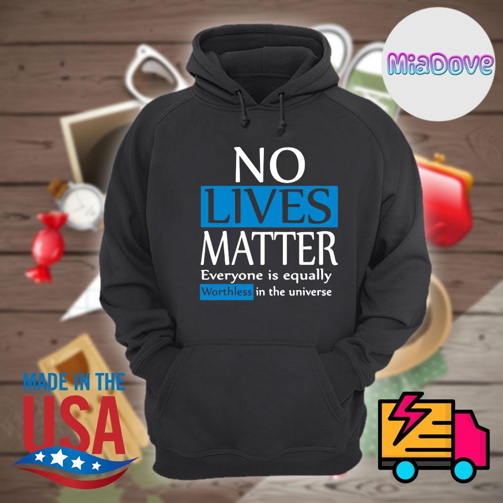 No lives matter everyone is equally worthless in the universe s Hoodie