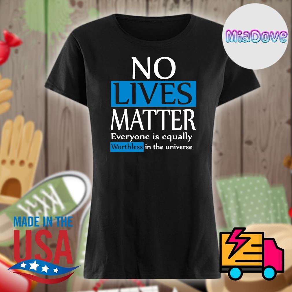 No lives matter everyone is equally worthless in the universe s V-neck