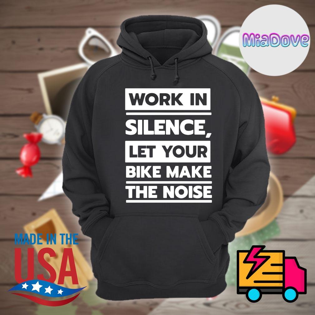 Bikers work in silence let your bike make the noise s Hoodie