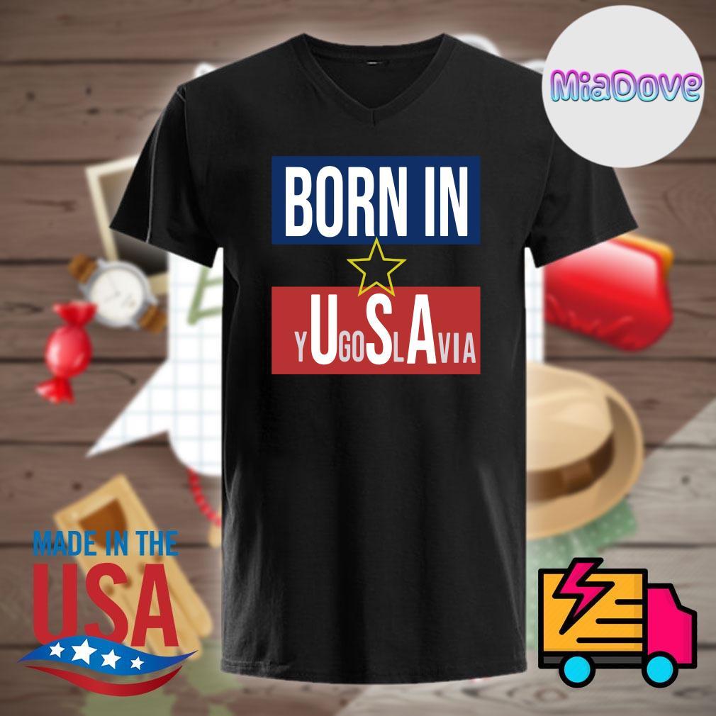 Born in USA Yugoslavia shirt