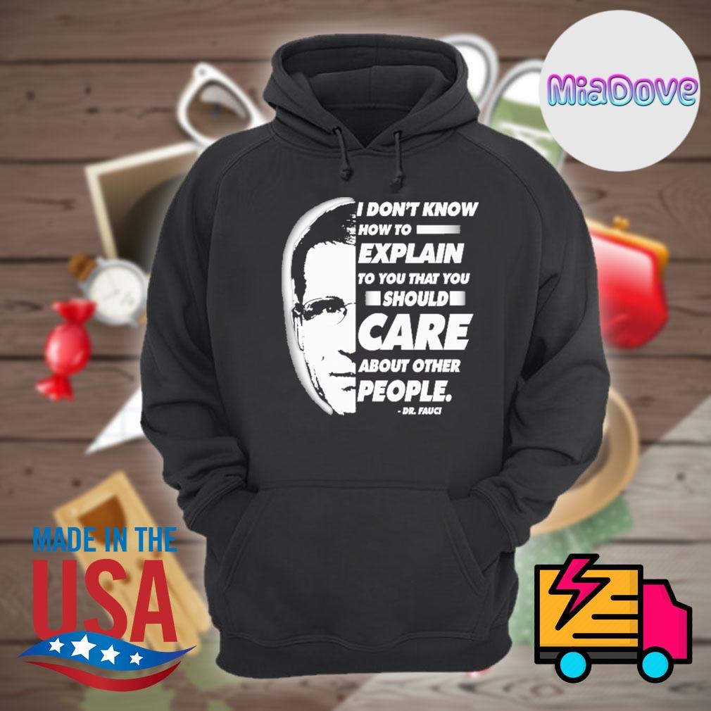 Dr Fauci I don't know how to explain to you that you should care about other people s Hoodie
